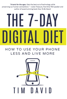 The 7-Day Digital Diet: How to Use Your Phone Less and Live More Cover Image