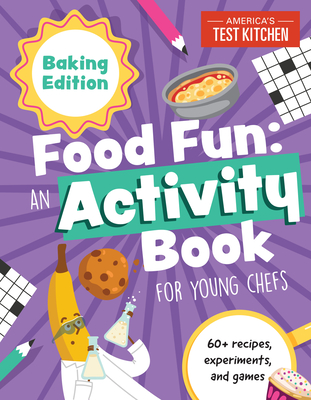 Food Fun An Activity Book for Young Chefs: Baking Edition: 60+ recipes, experiments, and games (Young Chefs Series) Cover Image