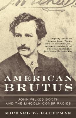 American Brutus: John Wilkes Booth and the Lincoln Conspiracies Cover Image