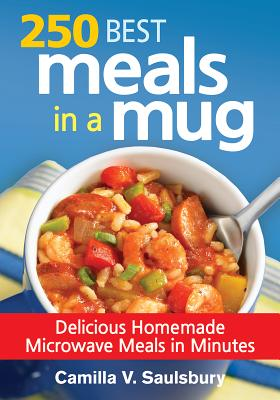 250 Best Meals in a Mug: Delicious Homemade Microwave Meals in Minutes Cover Image