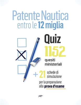 Patente Nautica entro le 12 miglia - Quiz: 1152 quesiti ministeriali + 21 schede per la preparazione alla prova d'esame Cover Image