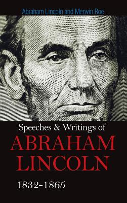 Speeches & Writings Of Abraham Lincoln 1832-1865 Cover Image