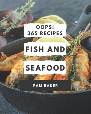 Oops! 365 Fish And Seafood Recipes: A Fish And Seafood Cookbook for All Generation Cover Image
