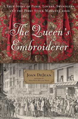 The Queen's Embroiderer: A True Story of Paris, Lovers, Swindlers, and the First Stock Market Crisis Cover Image