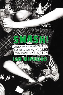 Smash!: Green Day, The Offspring, Bad Religion, NOFX, and the '90s Punk Explosion Cover Image