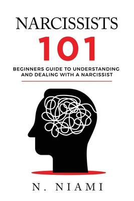 NARCISSISTS 101 - Beginners guide to understanding and dealing with a narcissist Cover Image