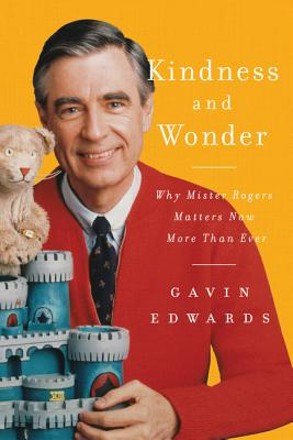 Kindness and Wonder: Why Mister Rogers Matters Now More Than Ever Gavin Edwards, Dey Street Books, $24.99,