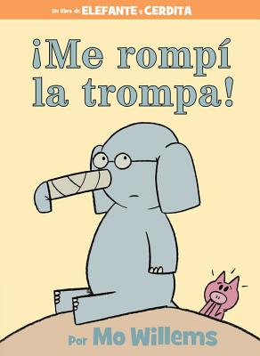 ¡Me rompí la trompa! (Spanish Edition) (An Elephant and Piggie Book) Cover Image