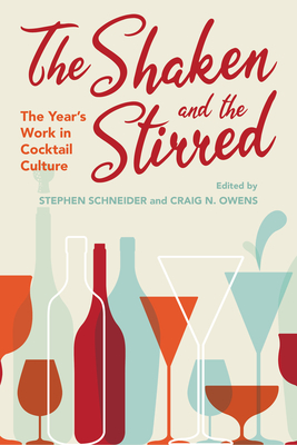 The Shaken and the Stirred: The Year's Work in Cocktail Culture (Year's Work: Studies in Fan Culture and Cultural Theory) Cover Image