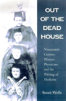 Out of the Dead House: Nineteenth-Century Women Physicians and the Writing of Medicine Cover Image