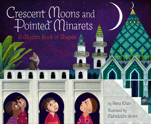 Crescent Moons and Pointed Minarets: A Muslim Book of Shapes Cover Image