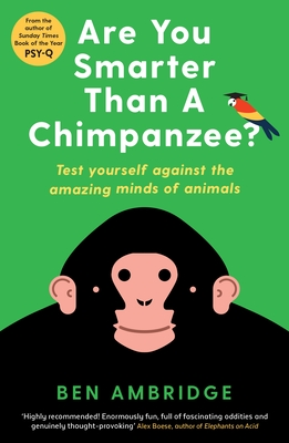 Are You Smarter Than a Chimpanzee?: Test Yourself Against the Amazing Minds of Animals Cover Image