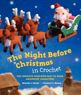 The Night Before Christmas in Crochet: The Complete Poem with Easy-To-Make Amigurumi Characters Cover Image