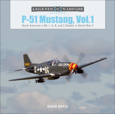 P-51 Mustang, Vol. 1: North American's Mk. I, A, B, and C Models in World War II (Legends of Warfare: Aviation #21) Cover Image