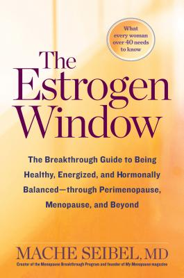 The Estrogen Window: The Breakthrough Guide to Being Healthy, Energized, and Hormonally Balanced--Through Perimenopause, Menopause, and Beyond Cover Image