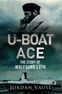 U-Boat Ace: The Story of Wolfgang Lüth Cover Image