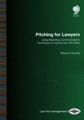 Pitching for Lawyers: Using Marketing Communications Techniques to Improve Your Win Ratio Cover Image