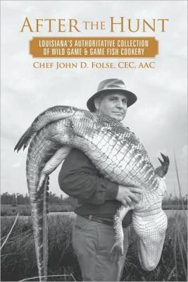 AFTER THE HUNT: Louisiana's Authoritative Collection of Wild Game & Game Fish Cookery Cover Image