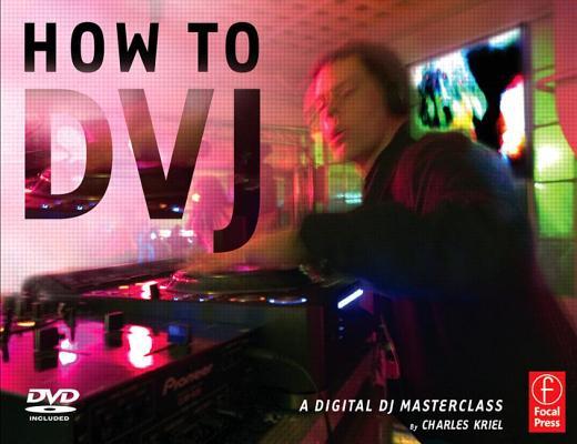 How to Dvj: A Digital DJ Masterclass Cover Image