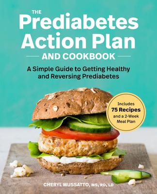 The Prediabetes Action Plan and Cookbook: A Simple Guide to Getting Healthy and Reversing Prediabetes Cover Image