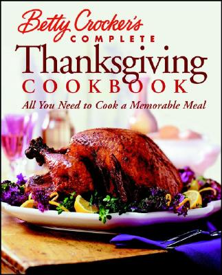 Betty Crocker Complete Thanksgiving Cookbook: All You Need to Cook a Foolproof Dinner (Paperback)Betty Crocker, Wiley Publishing
