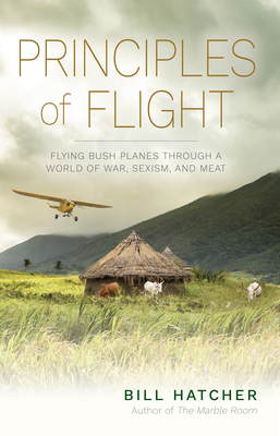 Principles of Flight: Flying Bush Planes Through a World of War, Sexism, and Meat Cover Image