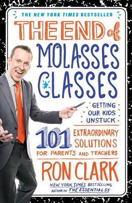 The End of Molasses Classes: Getting Our Kids Unstuck--101 Extraordinary Solutions for Parents and Teachers Cover Image