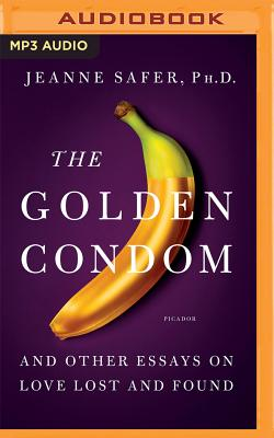 The Golden Condom: And Other Essays on Love Lost and Found Cover Image