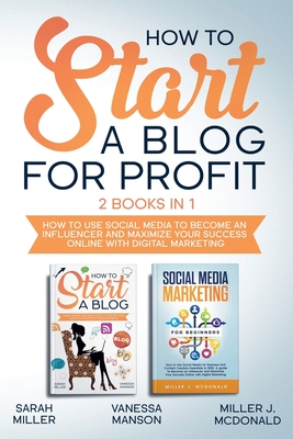 How to Start a Blog for Profit: How to Use Social Media to Become an Influencer and Maximize Your Success Online with Digital Marketing Cover Image