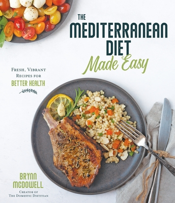 The Mediterranean Diet Made Easy: Fresh, Vibrant Recipes for Better Health Cover Image