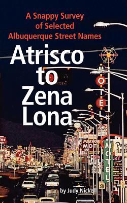 Atrisco to Zena Lona: A Snappy Survey of Selected Albuquerque Street Names Cover Image