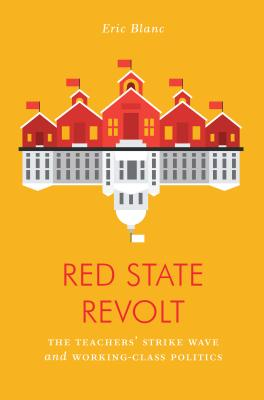 Red State Revolt: The Teachers'  Strike Wave and Working-Class Politics (Jacobin) Cover Image