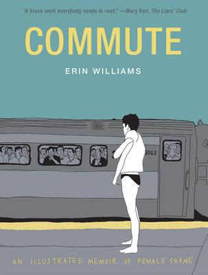 Commute: An Illustrated Memoir of Female Shame Cover Image