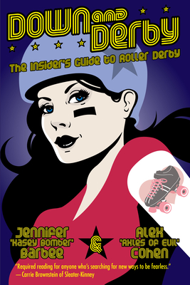 Down and Derby: The Insider's Guide to Roller Derby Cover Image
