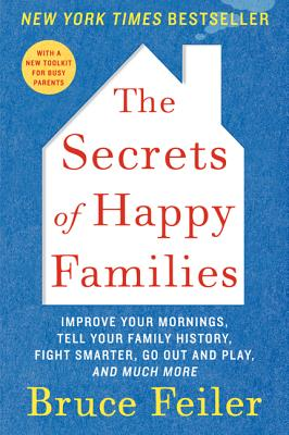 The Secrets of Happy Families: Improve Your Mornings, Tell Your Family History, Fight Smarter, Go Out and Play, and Much More Cover Image