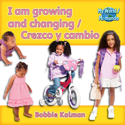 I Am Growing and Changing/Crezco y Cambio (My World/Mi Mundo (Library)) Cover Image