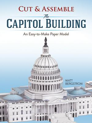 Cut & Assemble the Capitol Building: An Easy-To-Make Paper Model Cover Image