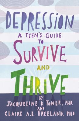Depression: A Teen's Guide to Survive and Thrive Cover Image
