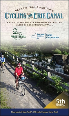 Cycling the Erie Canal, Fifth Edition: A Guide to 360 Miles of Adventure and History Along the Erie Canalway Trail Cover Image