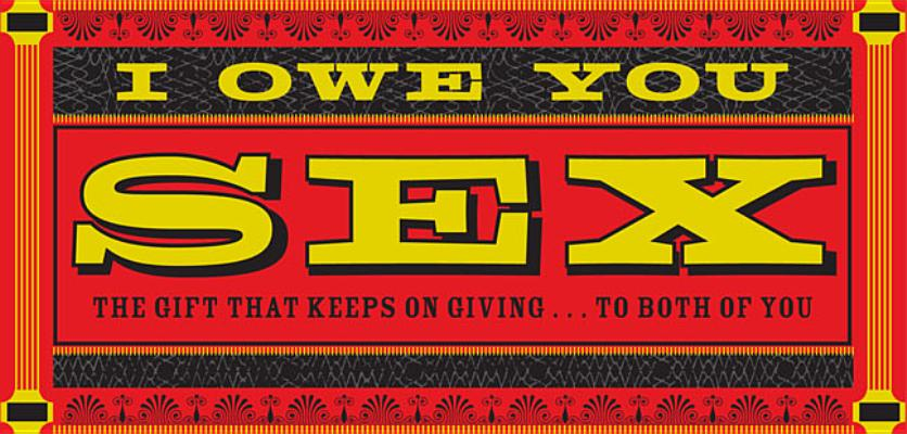 I Owe You Sex: The Gift That Keeps on Giving ... to Both of YouChronicle Books