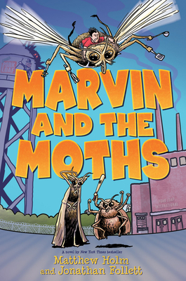 Marvin and the Moths by Matthew Holm and Jonathan Follett