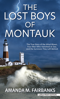 The Lost Boys of Montauk: The True Story of the Wind Blown, Four Men Who Vanished at Sea, and the Survivors They Left Behind cover