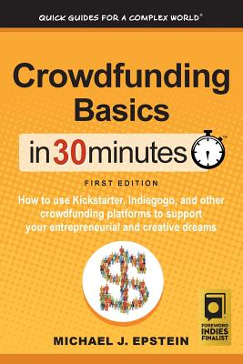 Crowdfunding Basics In 30 Minutes: How to use Kickstarter, Indiegogo, and other crowdfunding platforms to support your entrepreneurial and creative dr Cover Image