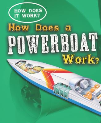 How Does a Powerboat Work? (How Does It Work? (Library)) Cover Image