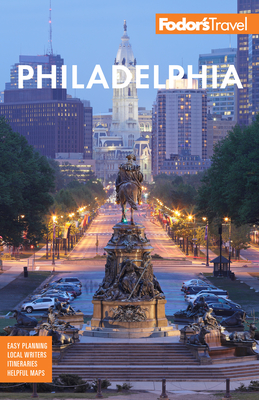 Fodor's Philadelphia: With Valley Forge, Bucks County, the Brandywine Valley, and Lancaster County (Full-Color Travel Guide) Cover Image