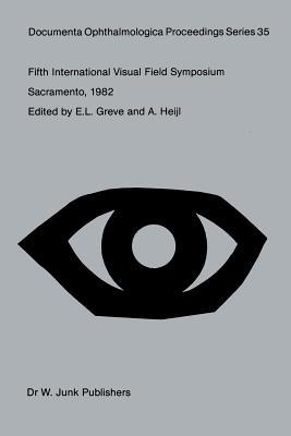 Fifth International Visual Field Symposium: Sacramento, October 20-23, 1982 (Documenta Ophthalmologica Proceedings #35) Cover Image