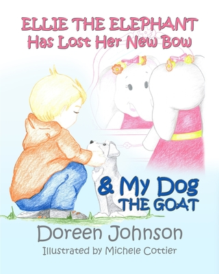 Ellie the Elephant Has Lost Her New Bow & My Dog The Goat Cover Image