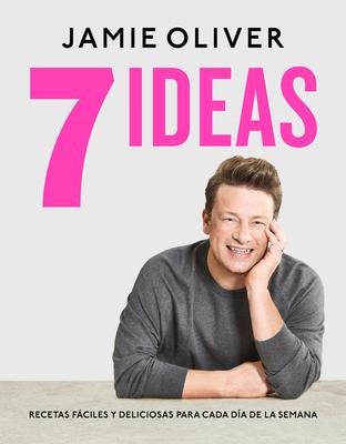 7 Ideas: Recetas fáciles y deliciosas para cada día de la semana / 7 Ways : Easy Ideas for Every Day of the Week Cover Image