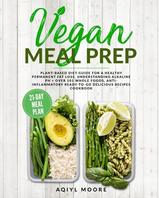 Vegan Meal Prep: Plant-Based Diet Guide for a Healthy Permanent Fat Loss, Understanding Alkaline pH + Over 101 Whole Foods, Anti-Inflam Cover Image