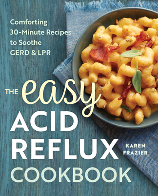 The Easy Acid Reflux Cookbook: Comforting 30-Minute Recipes to Soothe Gerd & Lpr Cover Image